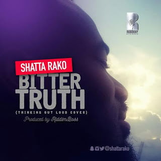 Shatta Rako - Bitter Truth (Thinking Out Loud Cover) | BlissGh Promo