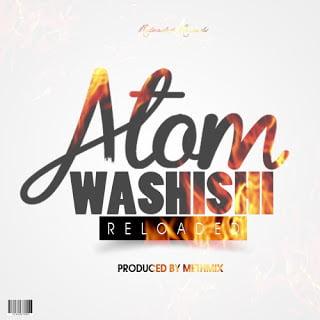 AtomReloaded Washishi28prodbyMethmix29 - Atom Reloaded - Washishi (Prod by Methmix)