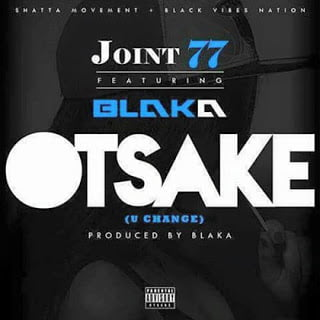 BlakaGhXJoint77XOchake YouChange - Joint 77 ft. Blaka Gh - Ochake (You Change)