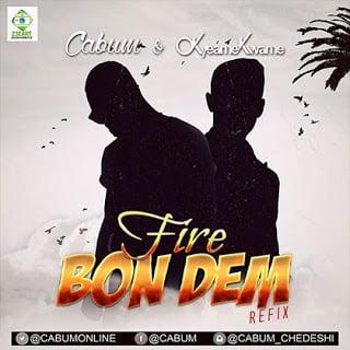Cabum ft. Okyeame Kwame - Fire Bon Dem (Refix) (Prod by KCee)
