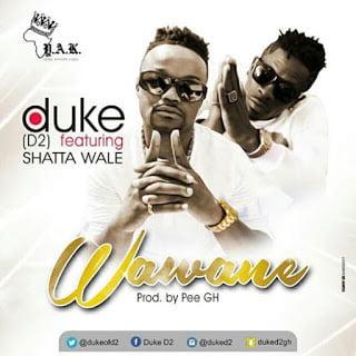 Duke (D2) - Wawane ft. Shatta Wale (Prod By PEE Gh)