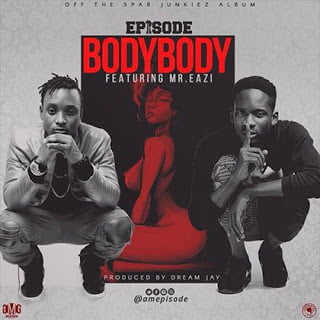 Episode ft. Mr Eazi - Body Body (Prod. by Dream Jay)