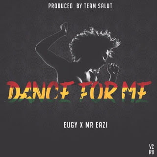 Eugy x Mr. Eazi  - Dance For Me [Prod. by TeamSalut]