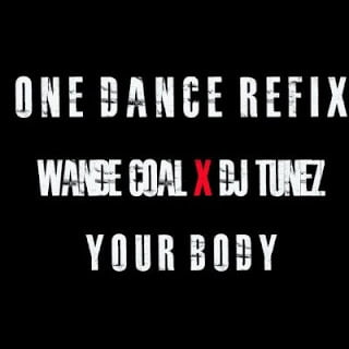 One DanceWandeCoalxDJTunez YourBody28OneDanceRefix29 - Wande Coal x DJ Tunez - Your Body (One Dance Refix)