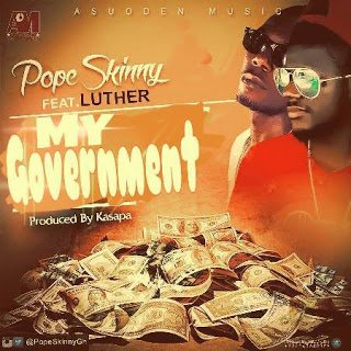 Pope Skinny - My Government ft. Luther (Prod. by Kasapa)