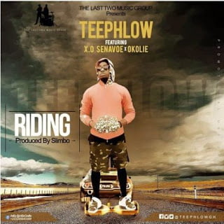 Teephlow - Riding ft. X.O Senavoe & Okolie (Prod. by Slimbo)