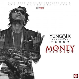 Yung6ix ft. Percy - Money Is Relevant