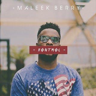 kontrolMaleekBerry Kontrol2BOnFirelatestnigerianmusicdownload - Maleek Berry - Kontrol + On Fire