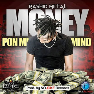 Rashid Metal - Money Pon Mi Mind (Prod by No Joke Records)