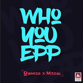 Olamide x M3dal - Who You Epp (Prod. By Shizzi)