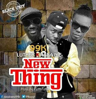 99K - New Thing ft. Luther & Nana Nie (Prod. by Fim Fim)