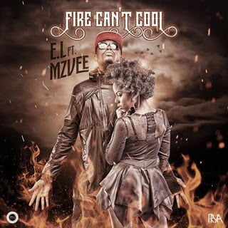 Fire Can't Cool - E.L ft. MzVee
