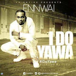 Ennwai IDoYawa28ProdbyitzCJ29 - Ennwai - I Do Yawa (Prod by itzCJ)