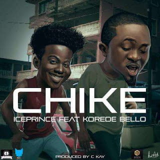 IcePrince Chikeft.KoredeBello - Ice Prince - Chike ft. Korede Bello