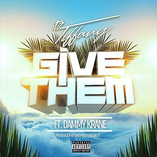 Itz Tiffany Give Them ft. Dammy Krane (Prod. MixMasta Garzy)