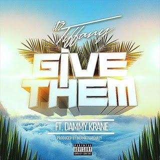 ItzTiffanyft.DammyKrane GiveThem28ProdByMixMastaGarzy29 - Itz Tiffany Give Them ft. Dammy Krane (Prod. MixMasta Garzy)