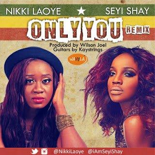 NikkiLaoyexSeyiShay OnlyYouRemix - Nikki Laoye x Seyi Shay - Only You Remix