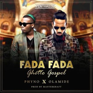 Phyno - Fada Fada Ghetto Gospel ft. Olamide