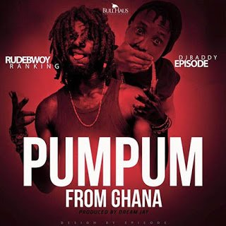 RudebwoyRankingft.Episode PumPumFromGhana - Rudebwoy Ranking ft. Episode - Pum Pum From Ghana