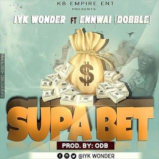 SUPA BET - Iyk Wonder ft. Ennwai (DobbleGh)