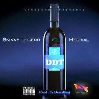 SkinnyLegend DDTft.Medikal28ProdbyDeezyBeat29 - Skinny Legend ft. Medikal - DDT (Prod by DeezyBeat)