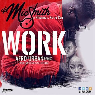 Work Afro Urban Remix - Dj Mic Smith ft. Rihanna, Ko-jo Cue