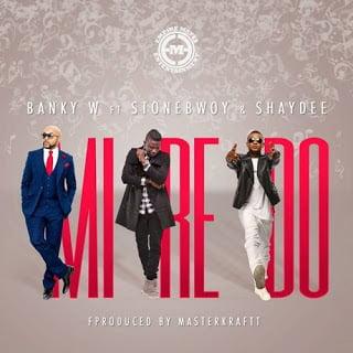 Banky W ft. Stonebwoy, Shaydee, Mi Re Doh (Prod by Masterkraft)