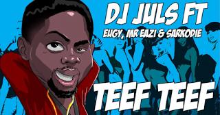 DJ Juls ft. Eugy, Mr Eazi, Sarkodie - Teef Teef