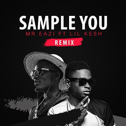 Mr. Eazi ft. Lil Kesh - Sample You Remix {mp3 download} • BlissGh.com
