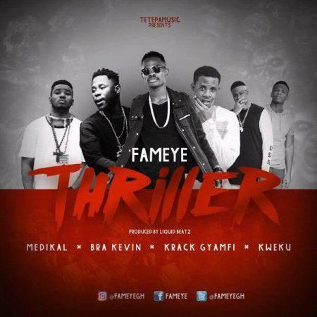 Fameye - Thriller ft. Medikal, Bra Kevin, Krack Gyamfi, Kwaku (Prod. by Liquid Beatz)