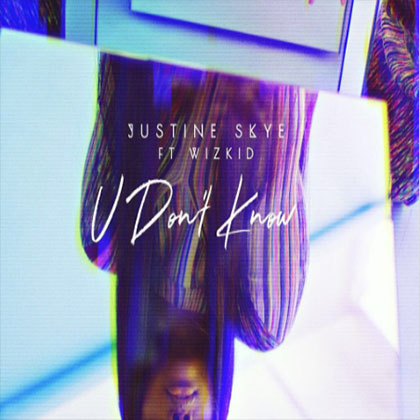 Justine ft. Wizkid U dont know - Justine Skye ft. Wizkid - U don't know {Download Mp3}