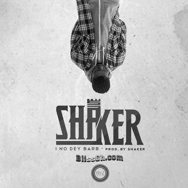 Lil Shaker - I No Dey Barb