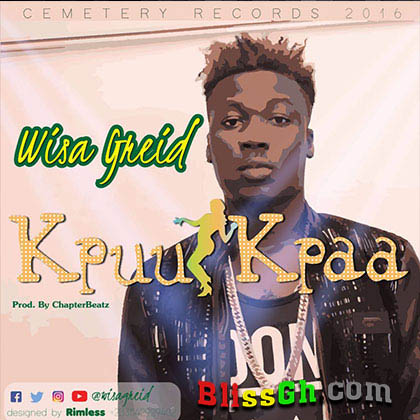 Wisa Greid - Kpuu Kpaa (Prod By Chapter Beatz)