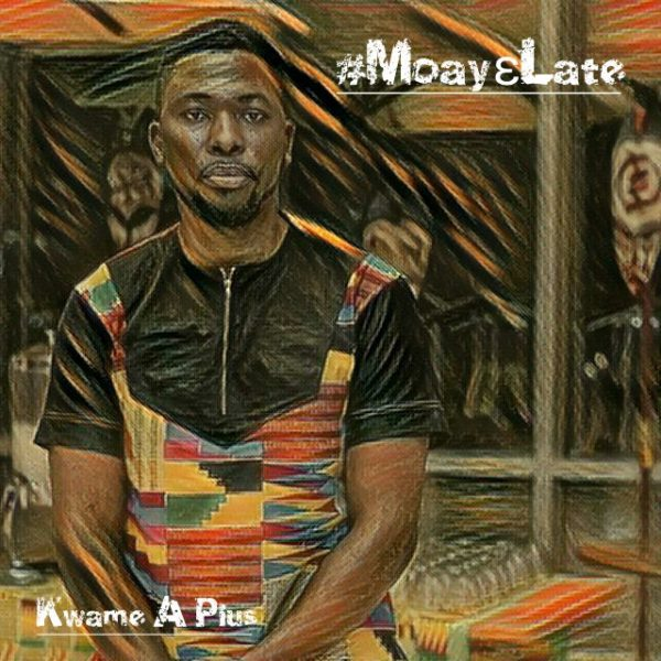 A Plus Moayɛ Late - A-Plus - Moayɛ Late
