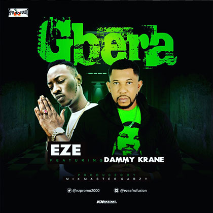 Eze ft. Dammy Krane Gbera Prod By Mix Masta Garzy - Eze ft. Dammy Krane Gbera (Prod By Mix Masta Garzy)