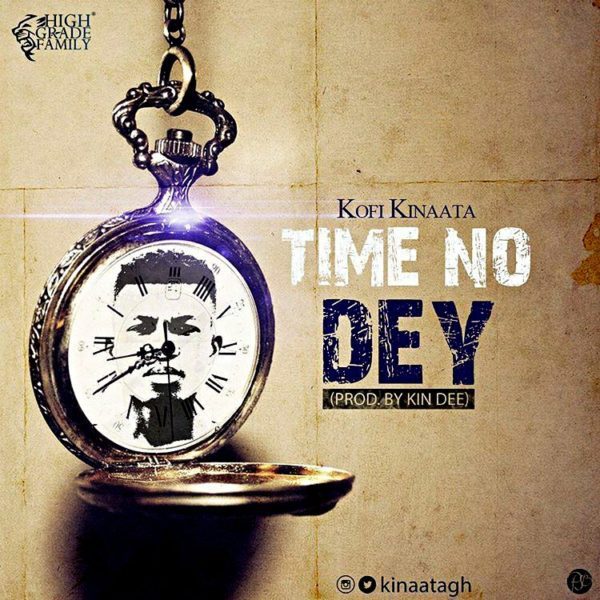 Kofi Kinaata - Time No Dey (Prod. by Kin Dee) {Download mp3}