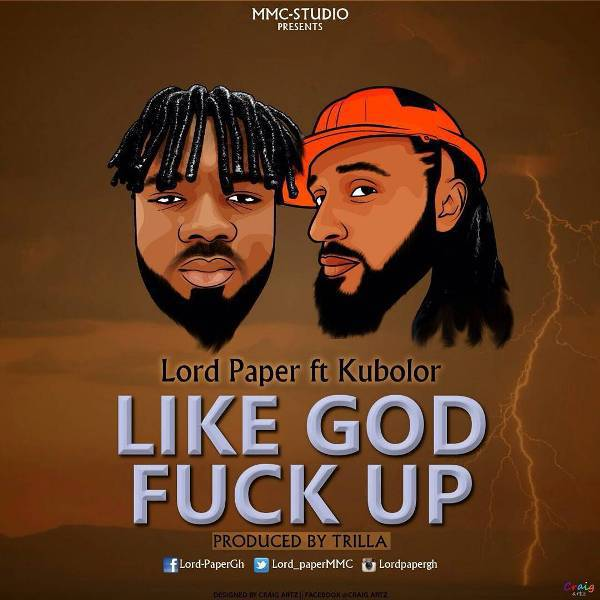 Lord Paper Like God Fuck Up ft. Wanlov - Lord Paper - Like God F*ck Up ft. Wanlov (Prod. by Trilla)
