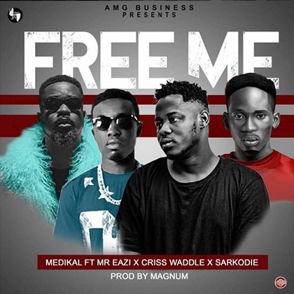 Medikal ft. Mr Eazi Sarkodie Criss Waddle Free Me - Medikal ft. Mr Eazi - Sarkodie, Criss Waddle - Free Me (Prod by Magnom)