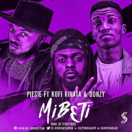 Piesie - Mibeti ft. Donzy, Kofi Kinaata (Prod. By IamStreetBeatGH)