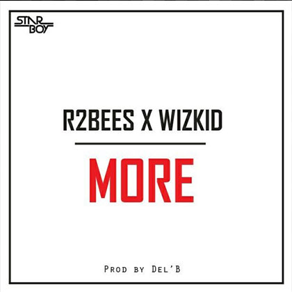 R2bees X Wizkid More prod by Del B - R2bees X Wizkid - More (prod by Del B)