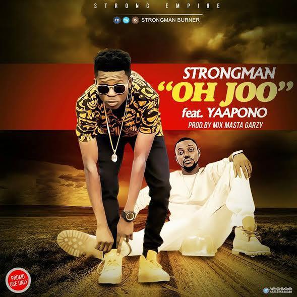 Strongman - Oh Joo ft. Yaa Pono (Prod by Mix Masta Garzy)