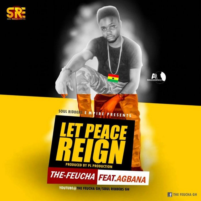The Feucha Let Peace Reign ft. Agbana - The-Feucha - Let Peace Reign ft. Agbana (Prod. by Jay Phano)