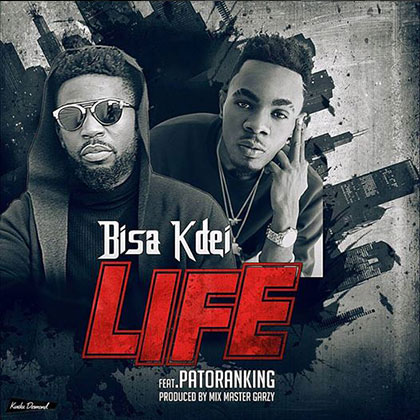 Bisa Kdei Ft. Patoranking Life Prod By Garzy  - Bisa Kdei - Life ft. Patoranking (Prod By Garzy) {Download Mp3}