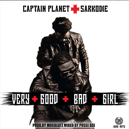 Captain Planet ft. Sarkodie - Very Good Bad Girl