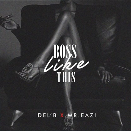 DelB x Mr Eazi - Boss Like This {Download Mp3}