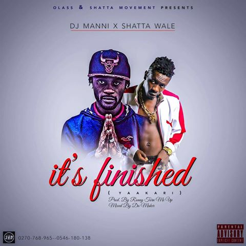 Dj Manni X Shatta Wale - Its Finished (Yaakari) {Download Mp3}