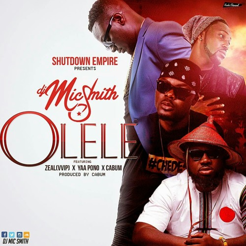 Dj Mic Smith ft. Zeal Vvip x Yaa Pono x Cabum - Olele (Prod By Cabum)