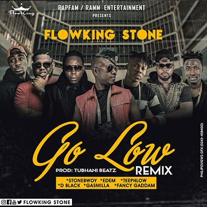 FlowKing Stone - Go Low Remix ft. Stonebwoy, Edem, Teephlow, D-Black, Gasmilla, Fancy Gaddam
