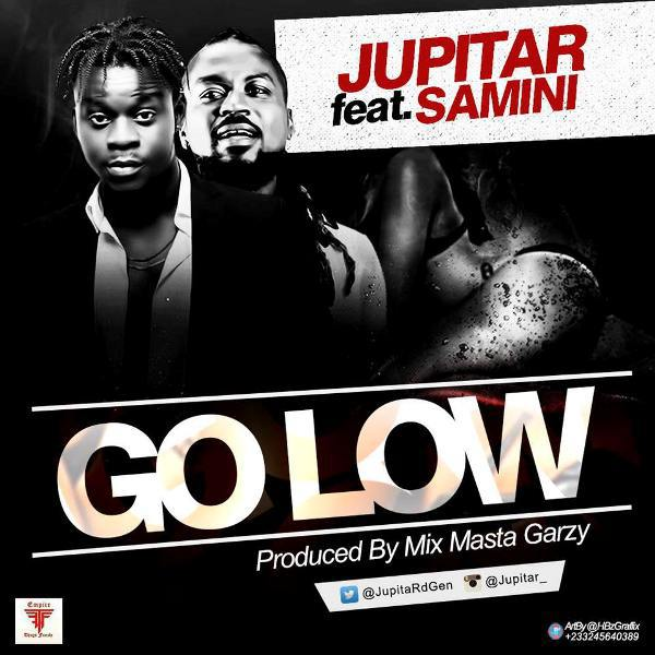 Jupitar - Go Low ft. Samini (Prod. by Mix masta Garzy)