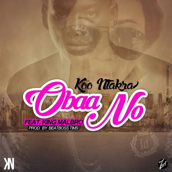 Koo Ntakra - Obaa No ft. King Malbro (Prod. by BeatBossTims)